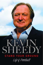Stand Your Ground : Life and Football - Kevin Sheedy