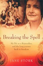 Breaking the Spell : My Life as a Rajneeshee and the Long Journey Back to Freedom - Jane Stork