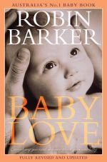 Baby Love :  Everything You Need to Know about Your New Baby - Robin Barker