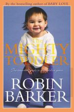 The Mighty Toddler :  The Essential Guide to the Toddler Years - Robin Barker