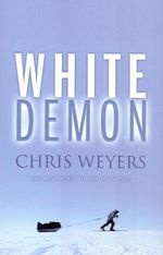 White Demon : One Man's Quest for the South Pole - Chris Weyers