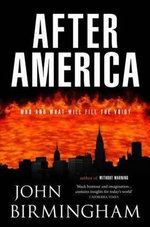 After America : Who and What Will Fill The Void? - John Birmingham