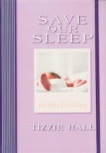Save Our Sleep: My Very First Diary : My Very First Diary - Tizzie Hall