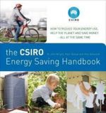 The CSIRO Home Energy Saving Handbook : How to Save Energy, Save Money and Reduce Your Carbon Footprint - John Wright