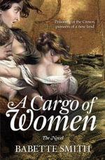 A Cargo of Women :  The Novel - Babette Smith