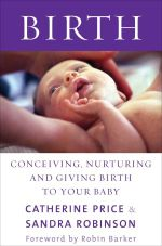 Birth :  Conceiving, Nurturing and Giving Birth to Your Baby - Catherine Price