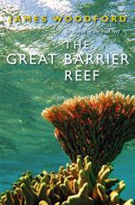 The Great Barrier Reef : In Search of the Real Reef - James Woodford