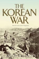 The Korean War  : Australia in the Giants' Playground - Cameron Forbes