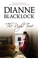 The Right Time : There's Never a Perfect Time For Life-Changing Decisions - Just the Right Time - Dianne Blacklock