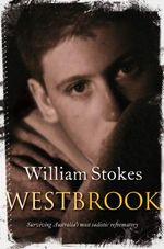 Westbrook : Surviving Australia's Most Sadistic Reformatory - William Stokes