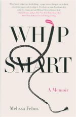 Whip Smart : A Memoir - Melissa Febos