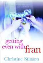 Getting Even With Fran : They Left School Thirty Yeras Ago so Surely Everyone Can Be Friends Now... - Christine Stinson