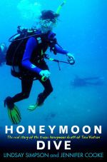 Honeymoon Dive :  The Real Story of the Tragic Honeymoon Death of Tina Watson - Lindsay Simpson