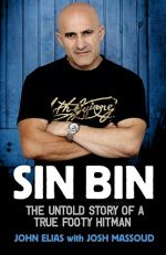 Sin Bin : The Untold Story of A True Footy Bad Boy :  The Untold Story of a True Footy Bad Boy - John Elias