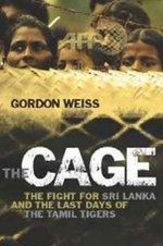 The Cage :  The Fight for Sri Lanka and the Last Days of the Tamil Tigers - Gordon Weiss