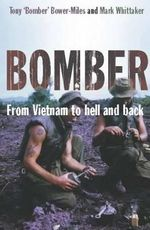 Bomber : From Vietnam to Hell and Back - Tony Bower-Miles