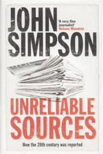 Unreliable Sources : How the 20th Century Was Reported - John Simpson