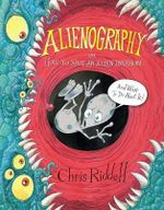Alienography : Or How to Spot an Alien Invasion - Chris Riddell