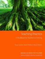 Teaching Practice : A Handbook for teachers in training, Third edition - Roger Gower