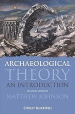 Archaeological Theory: An Introduction : An Introduction : 2nd Edition - Matthew Johnson