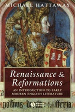 Renaissance and Reformations : An Introduction to Early Modern English Literature - Michael Hattaway