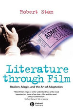 Literature Through Film : Realism, Magic, and the Art of Adaptation - Robert Stam