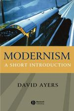 Modernism : A Short Introduction - David Ayers