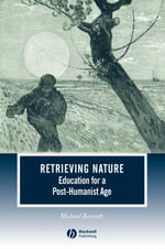 Retrieving Nature : Education for a Post-humanist Age - Michael Bonnett