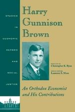Harry Gunnison Brown : An Orthodox Economist and His Contributions - Christopher K. Ryan