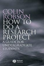 How to do a Research Project : A Guide for Undergraduate Students - Colin Robson