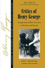 Critics of Henry George : An Appraisal of Their Strictures on Progress and Poverty - Robert V. Andelson