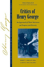 Critics of Henry George: v. 2 : An Appraisal of Their Strictures on Progress and Poverty