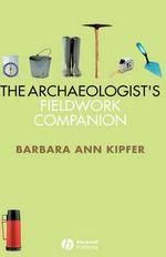 The Archaeologist's Fieldwork Companion - Barbara Ann Kipfer