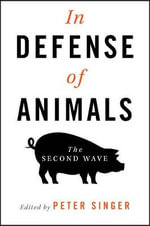 In Defense of Animals : The Second Wave - Peter Singer