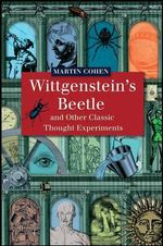 Wittgenstein's Beetle and Other Classic Thought Experiments : Education for a Post-humanist Age - Martin Cohen