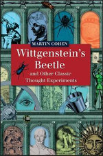 Wittgenstein's Beetle and Other Classic Thought Experiments - Martin Cohen