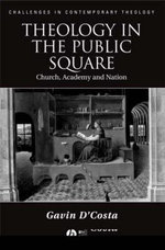 Theology in the Public Square : Church, Academy and Nation - Gavin D'Costa