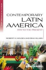 Contemporary Latin America : 1970 to the Present - Robert H. Holden