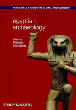 Egyptian Archaeology : Wiley-Blackwell Studies in Global Archaeology