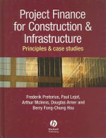Project Finance for Constructions and Infrastructure : Principles and Case Studies - Frederik Pretorius