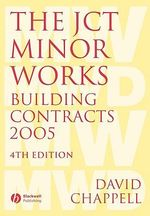 The JCT Minor Works Building Contracts 2005 : Law and Administration - David Chappell