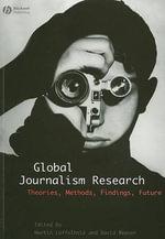 Global Journalism Research : Theories, Methods, Findings, Future