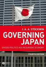 Governing Japan : Divided Politics in a Resurgent Economy - J. A. A. Stockwin