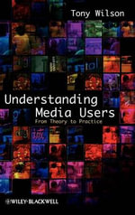 Understanding Media Users : From Theory to Practice - Tony Wilson