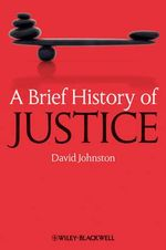 A Brief History of Justice : Brief Histories of Philosophy - David Johnston