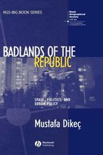 Badlands of the Republic : Space, Politics and Urban Policy - Mustafa Dikec