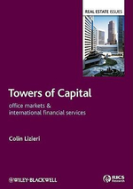 Towers of Capital : Office Markets and International Financial Services - Colin Lizieri