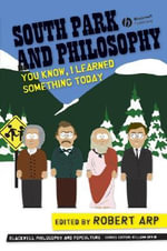 South Park and Philosophy : You Know, I Learned Something Today