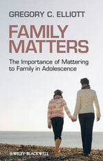 Family Matters : The Importance of Mattering to Family in Adolescence - Gregory C. Elliott