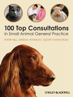 100 Top Consultations in Small Animal General Practice - Peter Hill
